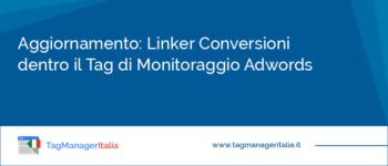 Aggiornamento: Linker Conversioni dentro il Tag di Monitoraggio Adwords