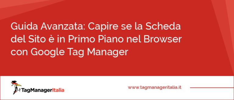 guida capire se la scheda del sito è in primo piano nel browser google tag manager
