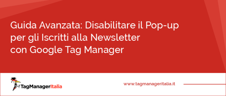 guida avanzata disabilitare popup iscritti newsletter google tag manager