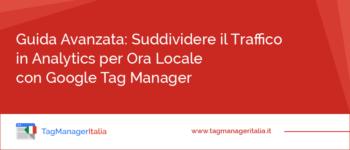 Guida Avanzata: Suddividere il Traffico in Analytics per Ora Locale con Google Tag Manager