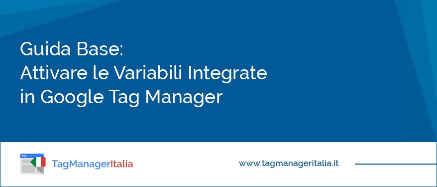 guida come attivare le variabili integrate in google tag manager