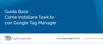 Guida Base: Come Installare Tawk.to con Google Tag Manager