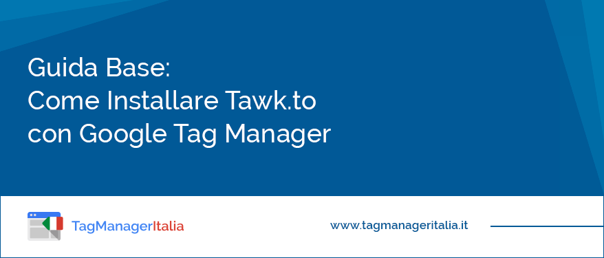 guida base come installare tawk.to google tag manager