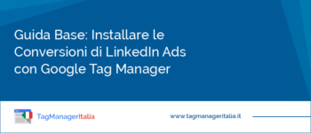 Guida Base: Come Installare le Conversioni di LinkedIn Ads con Google Tag Manager