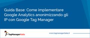 Guida Come implementare Google Analytics anonimizzando gli IP con Google Tag Manager