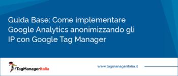 Come implementare Google Analytics anonimizzando gli IP con Google Tag Manager