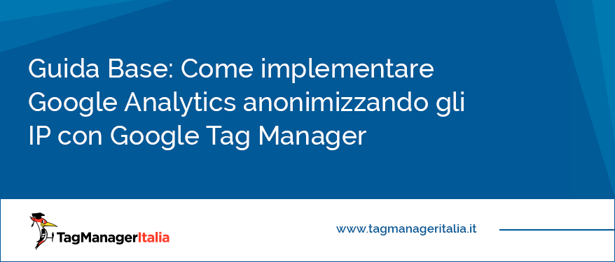 Guida Come implementare Google Analytics anonimizzando gli IP con Google Tag Manager