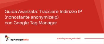 Guida Avanzata: Tracciare e Identificare l'Indirizzo IP (nonostante anonymizeIp) con Google Tag Manager