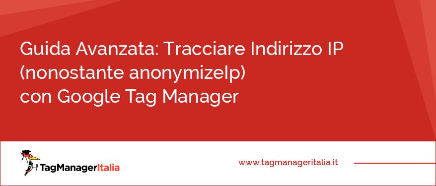 guida avanzata tracciare indirizzo ip nonostante anonymize google tag manager