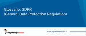 glossario gdpr general data protection regulation