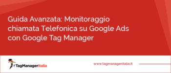 Guida Avanzata: Monitoraggio chiamata Telefonica su Google Ads (ex AdWords) con Google Tag Manager