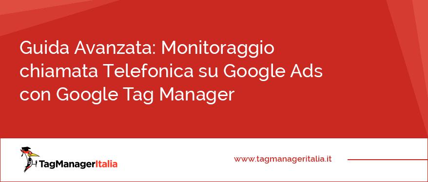 Guida Avanzata Monitoraggio chiamata Telefonica su Google Ads (ex AdWords) con Google Tag Manager