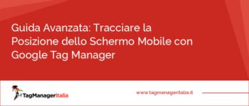 Guida Avanzata: Tracciare la Posizione dello Schermo Mobile con Google Tag Manager