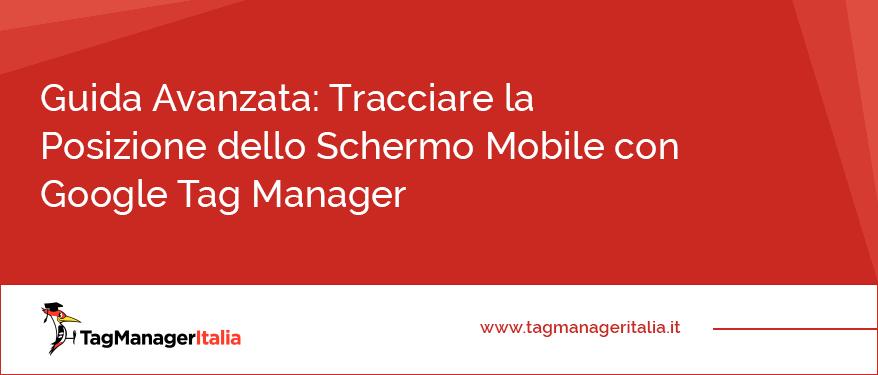 Guida Avanzata Tracciare la Posizione dello Schermo Mobile con Google Tag Manager