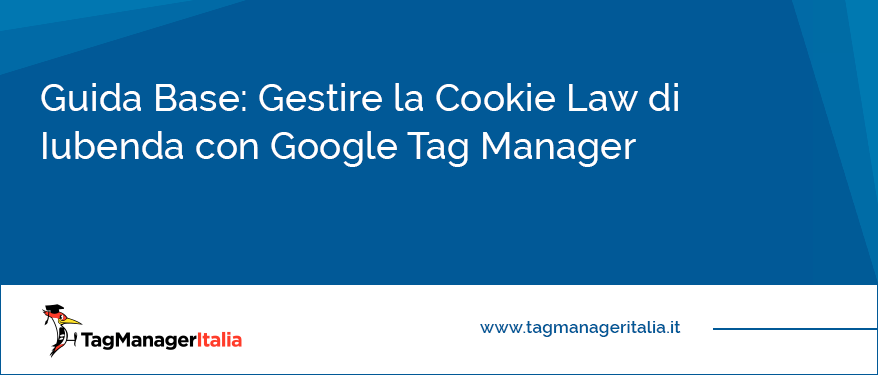 Guida Base Gestire la Cookie Law di Iubenda con Google Tag Manager
