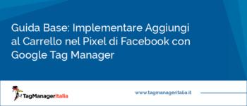 Guida Base: Implementare Aggiungi al Carrello nel Pixel di Facebook con Google Tag Manager