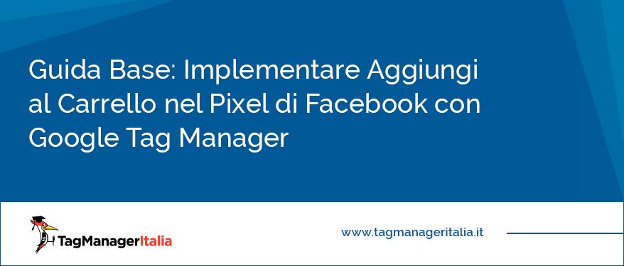 Guida Base Implementare Aggiungi al Carrello nel Pixel di Facebook con Google Tag Manager