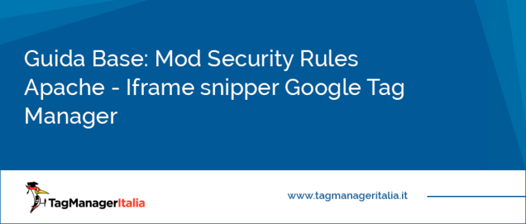 Guida Base Mod Security Rules Apache Iframe snippet Google Tag Manager