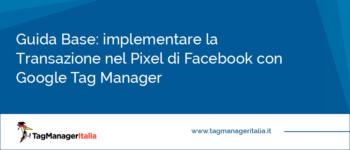 Guida Base: implementare la Transazione nel Pixel di Facebook con Google Tag Manager
