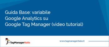 Guida Base: Variabile Google Analytics su Google Tag Manager
