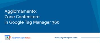 Aggiornamento: Zone Contenitore in Google Tag Manager 360