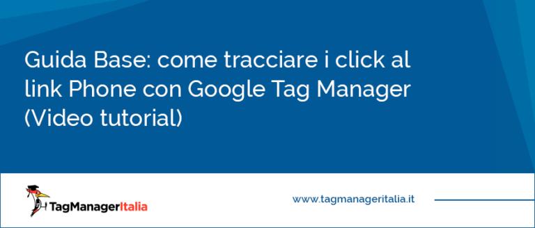 come tracciare i click al link Phone con Google Tag Manager