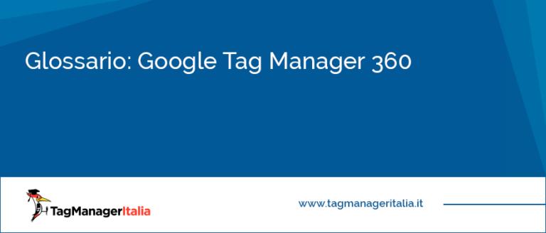 glossario google tag manager 360