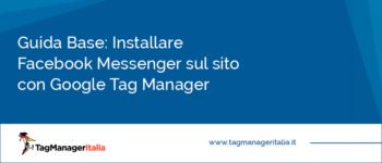 Guida Base: Installare la Chat di Facebook Messenger sul sito con Google Tag Manager