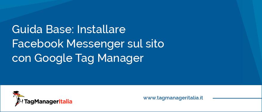 guida- installare chat facebook messenger sul sito con google tag manager