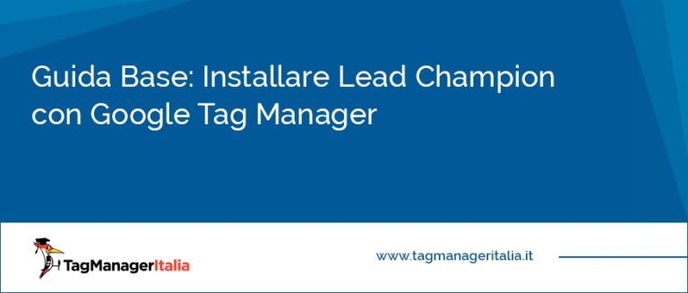 guida base installare lead champion google tag manager