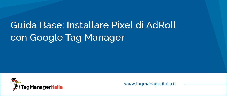 guida base installare pixel adroll google tag manager