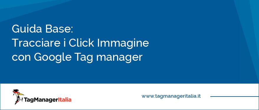 guida base tracciare click immagine google tag manager