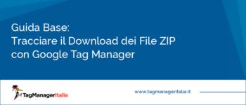 Guida Base: Come Tracciare il Download dei File ZIP con Google Tag Manager
