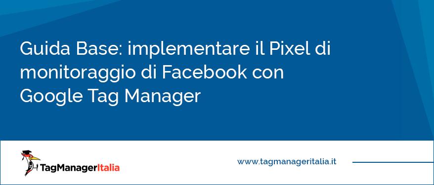implementare il pixel di monitoraggio di facebook con google tag manager