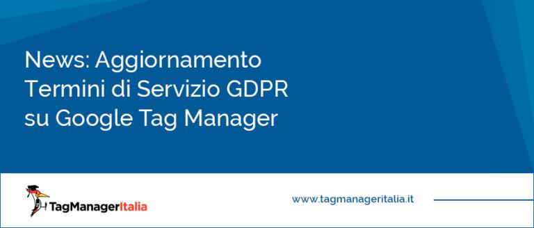 news aggiornamento termini servizio gdpr google tag manager