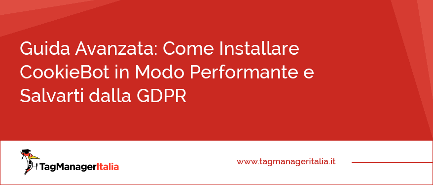 Guida Avanzata Come Installare CookieBot in Modo Performante e Salvarti dalla GDPR