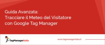 Guida Avanzata: Tracciare il Meteo del Visitatore con Google Tag Manager