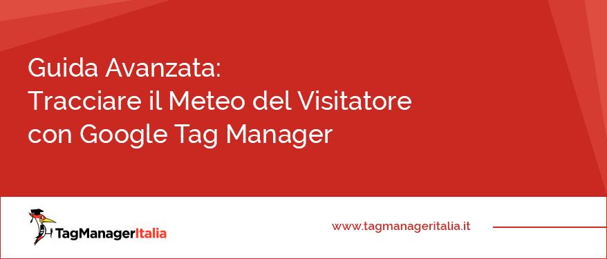 Guida Avanzata Tracciare Meteo Visitatore Google Tag Manager