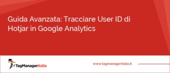 Guida Avanzata: Tracciare User ID di Hotjar in Google Analytics