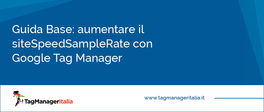 Guida Base Aumentare il siteSpeedSampleRate con Google Tag Manager