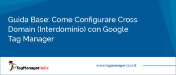 Guida Base: Come Configurare Cross Domain con Google Tag Manager