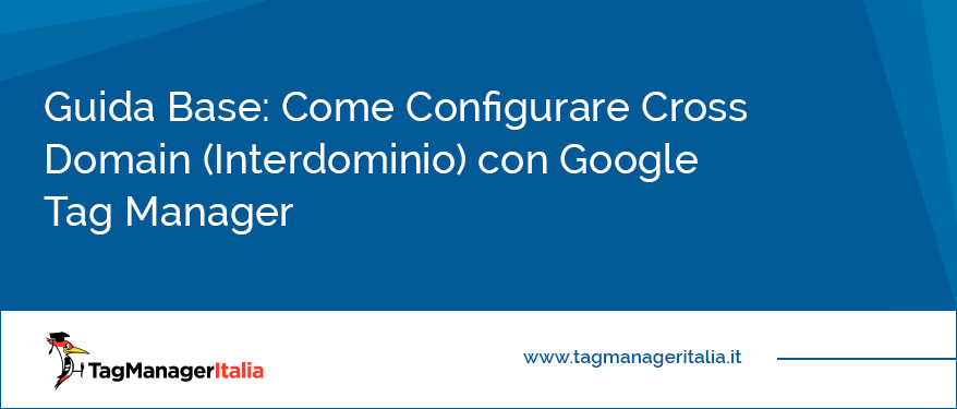 Guida Base Come Configurare Cross Domain Interdominio con Google Tag Manager