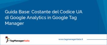 Guida Base: Creare la Costante del Codice UA di Google Analytics in Google Tag Manager