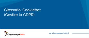 Glossario: Cookiebot (Gestire la GDPR)