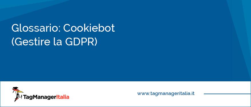 glossario cookiebot gestire gdpr