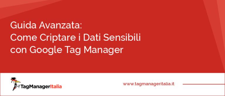 guida avanzata criptare dati sensibili google tag manager