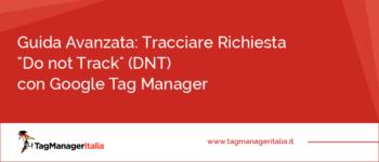 """Guida Avanzata: Tracciare la richiesta """"Do not Track"""" (DNT) con Google Tag Manager"""