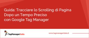 Guida Avanzata: Tracciare lo Scrolling di Pagina Dopo un Tempo Preciso con Google Tag Manager