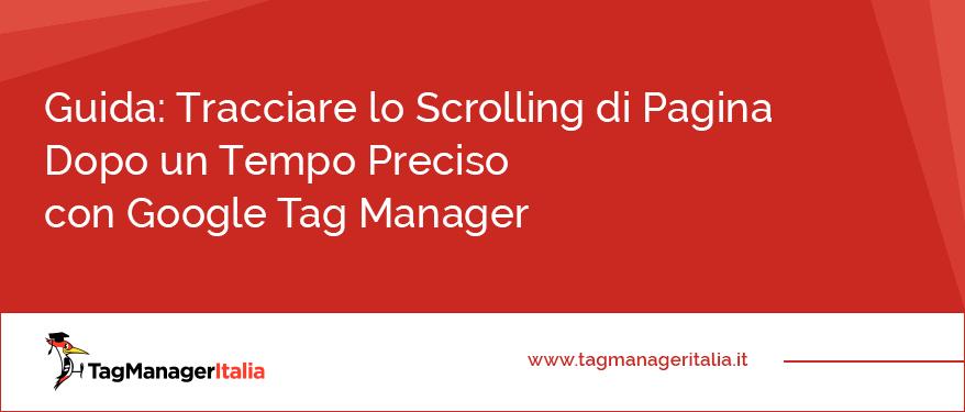 guida avanzata tracciare scrolling pagina dopo tempo preciso google tag manager