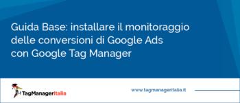 Guida Base: installare il monitoraggio delle conversioni di Google Ads (ex Adwords) con Google Tag Manager